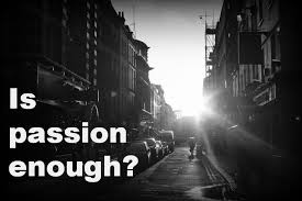 is passion enough